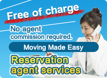Free of charge No agent commission required.Moving Made EasyReservation agent services